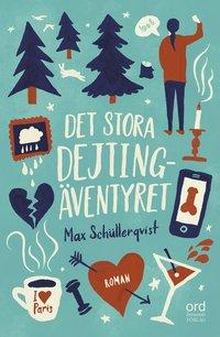 Bokomslag Det stora dejtingäventyret av Max Schüllerqvist