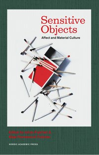 Sensitive objects : affect and material culture (inbunden)