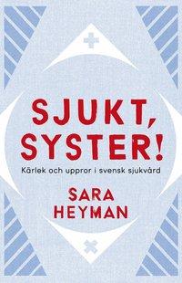 Sjukt, syster! Kärlek och uppror i svensk sjukvård