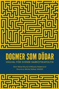 Skopia.it Dogmer som dödar : Vägval för svensk narkotikapolitik Image