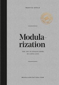 Modularization : the art of making more by using less (häftad)