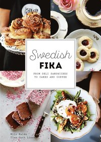 Swedish fika : from deli sandwiches to cakes and coffee (inbunden)