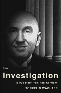 The Investigation - a true story from Nazi Germany (e-bok)