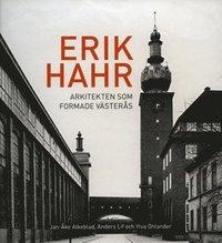 Erik Hahr Arkitekten som formade Västerås