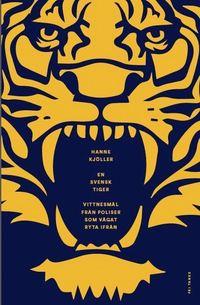 En svensk tiger : vittnesmål från poliser som vågat ryta ifrån (inbunden)