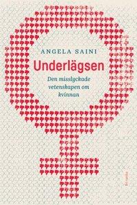 Underlägsen : den misslyckade vetenskapen om kvinnan / Angela Saini