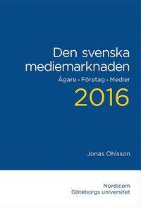 Den svenska mediemarknaden 2016. Ägare. Företag. Medier