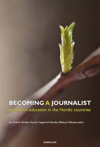 Becoming a journalist : journalism education in the Nordic countries (häftad)