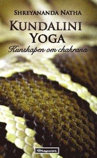 Kundalini Yoga : kunskapen om chakrana