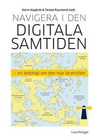 Navigera i den digitala samtiden : en antologi om den nya lärarrollen (häftad)