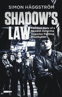 Shadow's Law: The True Story of a Swedish Detective Inspector Fighting Prostitution (häftad)
