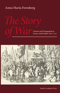 The story of war :  church and propaganda in France and Sweden in 1610-1710 (inbunden)