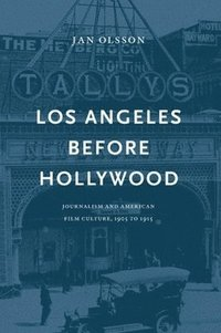 Los Angeles before Hollywood : journalism and American film culture, 1905 to 1915 (häftad)