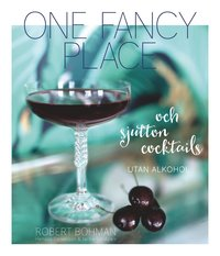 One fancy place : och sjutton cocktails utan alkohol (inbunden)