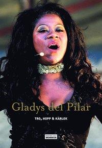 Gladys del Pilar : tro, hopp & kärlek (inbunden)