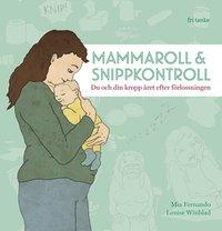 Mammaroll och snippkontroll : du och din kropp året efter förlossningen (inbunden)