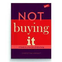 Not buying it : a guide to a new era of advertising (häftad)