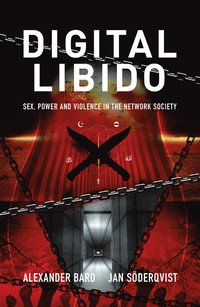 Digital Libido : Sex, power and violence in the network society (häftad)
