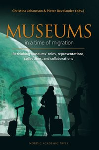 Museums in a time of Migration : Rethinking museums' roles, representations, collections, and collaborations (e-bok)