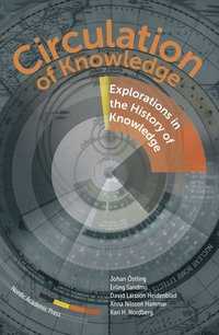 Circulation of Knowledge : explorations in the History of Knowledge (inbunden)