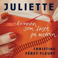 Juliette ? kvinnan som läste på metron (ljudbok)