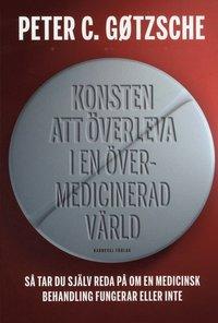 Konsten att överleva i en övermedicinerad värld : Så tar du själv reda på o (inbunden)