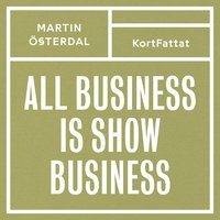 All business is show business ? Spelregler för den kreativa eran (ljudbok)