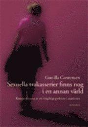 Sexuella trakasserier finns nog i en annan värld : konstruktioner av ett (o)giltigt problem i akademin / Gunilla Carstensen