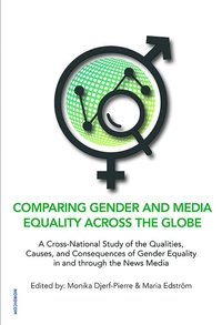 Comparing gender and media equality across the globe : a cross-national study of the qualities, causes, and consequences of gender equality in and through the news media (häftad)