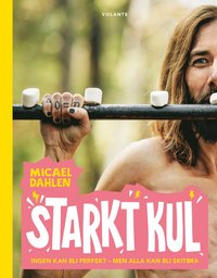 Starkt kul : ingen kan bli perfekt - men alla kan bli skitbra / Micael Dahlen.