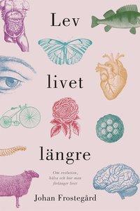 Rsfoodservice.se Lev livet längre : Om evolution, hälsa och hur man förlänger livet Image