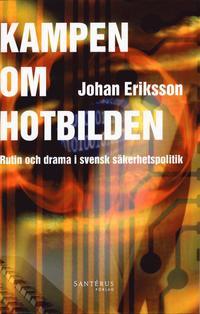 Tortedellemiebrame.it Kampen om hotbilden : rutin och drama i svensk säkerhetspolitik Image