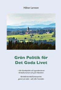 Radiodeltauno.it Grön politik för det goda livet : från agrardemokrati till ekohumanism och grön liberalism - Bondeförbundet/Centerpartiet genom ett sekel - och inför framtiden Image