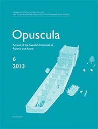 Opuscula 6 ; 2013 : Annual of the Swedish Institutes at Athens and Rome (häftad)