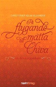 Skopia.it På flygande matta till Chiva : sju år vid sidenvägen Image