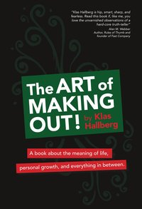 The art of making out! : a book about the meaning of life, personal growth, and everything in between (häftad)