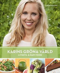 Karins Gröna Värld : Livsstil & Raw Food