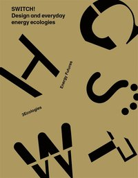 SWITCH! Design and everyday energy ecologies (e-bok)
