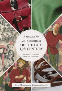 Historical Clothing From the Inside Out: Men's Clothing of the Late 15th Century (häftad)
