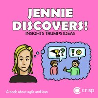 Jennie discovers! - insights, trumps, ideas : a book about agile and lean (häftad)