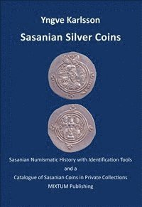 Sasanian silver coins : Sasanian numismatic history with identification tools and a catalogue of Sasanian coins in private collections (inbunden)