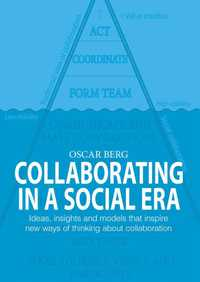 Collaborating in a social era : ideas, insights and models that inspire new ways of thinking about collaboration (häftad)