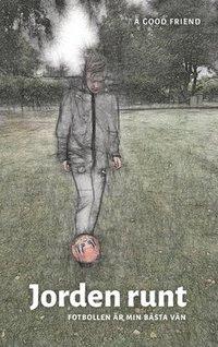 Jorden Runt : fotbollen är min bästa vän