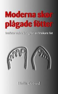 2c7474164c7 Moderna skor - plågade fötter : insikter och träning för en friskare fot  (pocket)