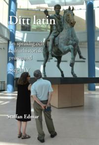 Skopia.it Ditt latin : en språklig och kulturhistorisk promenad. Steg I-IV Image