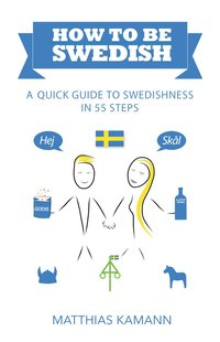 How to be Swedish : a quick guide to swedishness - in 55 steps (häftad)