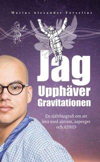 Skopia.it Jag upphäver gravitationen : en självbiografi om att leva med autism, asperger och ADHD Image