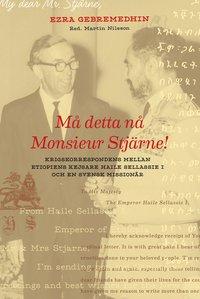 Rsfoodservice.se Må detta nå Monsieur Stjärne : krigstidskorrespondens mellan etiopiens kejsare Haile Sellassie I och en svensk missionär Image