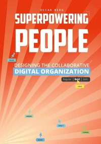 Superpowering people : designing the collaborative digital Organization (häftad)