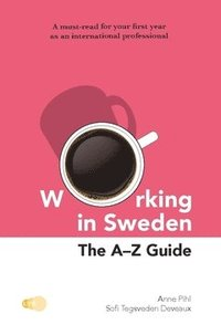 Working in Sweden : The A-Z Guide (häftad)